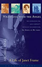 Wrestling with the Angel: A Life of Janet…