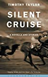 Taylor, Timothy: Silent Cruise: A Novella and Stories