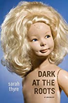 Dark at the Roots: A Memoir by Sarah Thyre