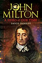 John Milton: A Hero of Our Time by David…