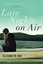 Late Nights on Air: A Novel by Elizabeth Hay