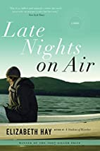 Late Nights on Air: A Novel by Elizabeth Hay