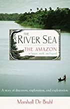 The River Sea: The Amazon in History, Myth,…
