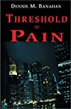 Dennis M. Banahan: Threshold of Pain