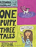 Salmansohn, Karen: One Puppy, Three Tales: Alexandra Rambles On Book #1