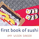 Sanger, Amy Wilson: First Book of Sushi