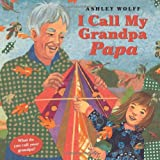 Wolff, Ashley: I Call My Grandpa Papa