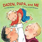 Daddy, Papa, and Me by Lesl&eacute;a Newman