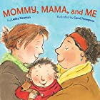 Mommy, Mama, and Me by Lesl&eacute;a Newman