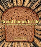 Levenson, George: Bread Comes to Life: A Garden of Wheat and a Loaf to Eat