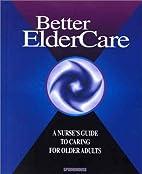 Better elder care : a nurse's guide to…
