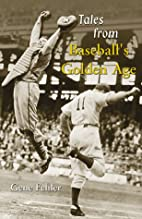 Tales from Baseball's Golden Age by Gene…