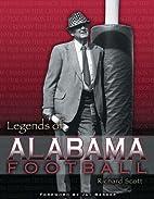 Legends of Alabama Football by Richard Scott