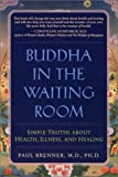 Brenner, Paul: Buddha in the Waiting Room: Simple Truths About Health, Illness and Healing