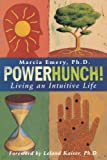 Emery, Marcia: PowerHunch! : Living an Intuitive Life