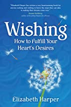 Wishing: How to Fulfill Your Hearts Desires…