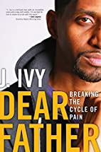 Dear Father: Breaking the Cycle of Pain by…