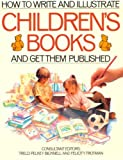 Trotman, Felicity: How to Write & Illustrate Childrens Books and Get Them Published