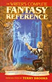 Writer's Digest Books: The Writers Complete Fantasy Reference: An Indispensable Compendium of Myth and Magic