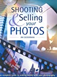 Zuckerman, Jim: Shooting & Selling Your Photos: The Complete Guide to Making Money With Your Photography
