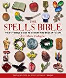 Gallagher, Ann-Marie: The Spells Bible: The Definitive Guide to Charms and Enchantments