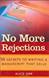 Orr, A.: No More Rejections: 50 Secrets to Writing a Manuscript That Sells