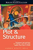 Bell, James Scott: Plot &amp; Structure: (Techniques and Exercises for Crafting a Plot That Grips REaders From Start to finish)
