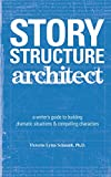 Schmidt, Victoria: Story Structure Architect: a writer's guide to building dramatic situations & compelling characters