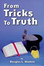 From Tricks to Truth by Douglas L. Wathen