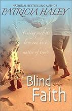 Blind Faith by Patricia Haley