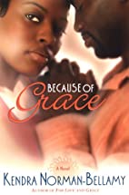 Because of Grace by Kendra Norman-Bellamy