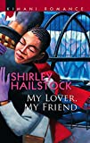 Hailstock, Shirley: My Lover, My Friend (Kimani Romance)