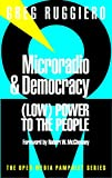 Ruggiero, Greg: Microradio & Democracy: (Low) Power to the People