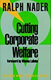 Nader, Ralph: Cutting Corporate Welfare