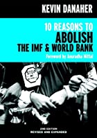 10 Reasons to Abolish the IMF & World Bank…