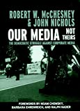 John Nichols: Our Media, Not Theirs: The Democratic Struggle against Corporate Media (Open Media Series)