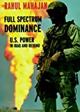 Mahajan, Rahul: Full Spectrum Dominance: U.S. Power in Iraq and Beyond
