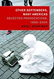 Dorfman, Ariel: Other Septembers, Many Americas: Selected Provocations, 1980-2004