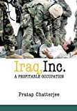 Chatterjee, Pratap: Iraq, Inc: A Profitable Occupation