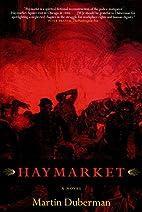 Haymarket: A Novel by Martin Duberman