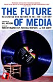 McChesney, Robert: Future of Media : Resistance and Reform in the 21st Century
