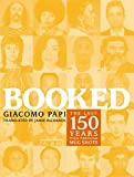 Papi, Giacomo: Booked: The Last 150 Years Told Through Mug Shots