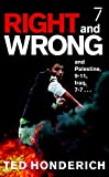 Honderich, Ted: Right & Wrong & Palestine: and Palestine, 9-11, Iraq, 7-7 . . .