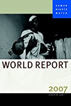 Human Rights Watch World Report 2007 by…