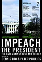 Impeach the President: The Case Against Bush…