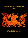 Moss, Stanley: New &amp; Selected Poems 2006