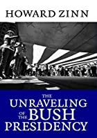 The Unraveling of the Bush Presidency by…