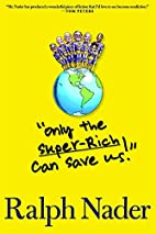 Only the Super-Rich Can Save Us! by Ralph…