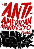 Rall, Ted: The Anti-American Manifesto