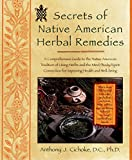 Cichoke, Anthony J.: Secrets of Native American Herbal Remedies: A Comprehensive Guide to the Native American Tradition of Using Herbs and the Mind/Body/Spirit Connection for Improving Health and Well-Being